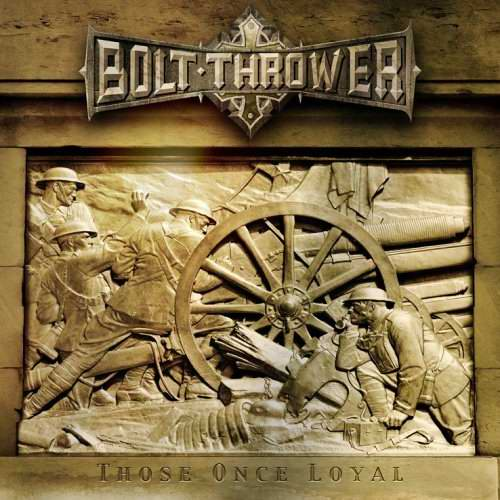 "Bolt Thrower ""Those Obce Loyal"""