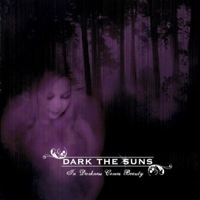 "Dark The Suns ""In Darkness Comes Beauty"""