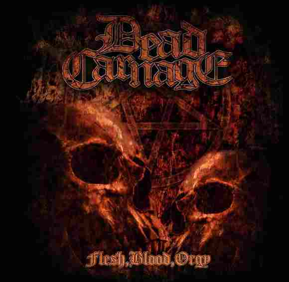 "Dead Carnage ""Flesh, Blood, Orgy"""