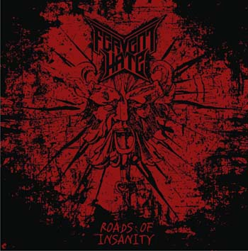 "Fervent Hate ""Roads Of Insanity"""