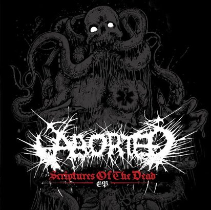 "Aborted ""Scriptures Of The Dead"""