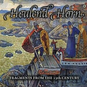 "Heulend Horn ""Fragments From The 13th Century"""